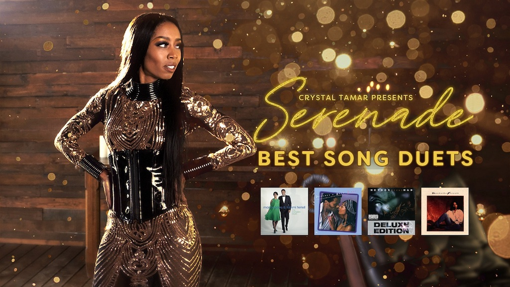 Crystal Tamar presents Serenade: Best Song Duets. Ain't No Mountain High Enough (Marvin Gaye and Tammi Terrell), Reunited (Peaches and Herb), All I Need (Method Man and Mary J. Blige), Nothing Has Ever Felt Like This (Rachelle Ferrel and Will Downing).